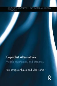 Capitalist Alternatives - Models, Taxonomies, Scenarios - PD Aligica, Vlad Tarko