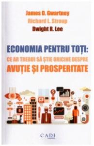 Economia-pentru-toti---Ce-ar-trebui-sa-stie-oricine-despre-avutie-si-prosperitate---Gwartney,-Stroup,-Lee
