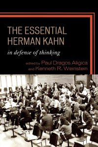 In Defense of Thinking. The Essential Herman Kahn - PD Aligica, Weinstein