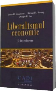 Liberalismul-economic.-O-introducere.---James-D.-Gwartney,-Richard-L.-Stroup,-Dwight-R.-Lee