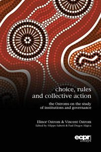 Rules, Choices and Collective Action. Vincent and Elinor Ostrom on the Study of Institutions and Governance - Aligica, Sabetti